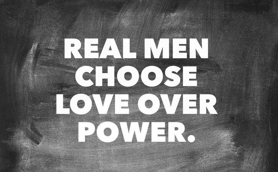 True masculinity: Real men choose love over power